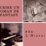 Ecrire un roman de Fantasy - L'Histoire